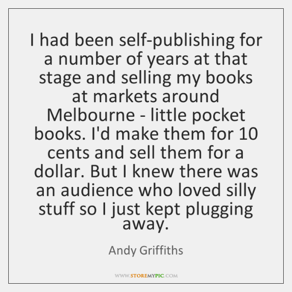I had been self-publishing for a number of years at that stage ...