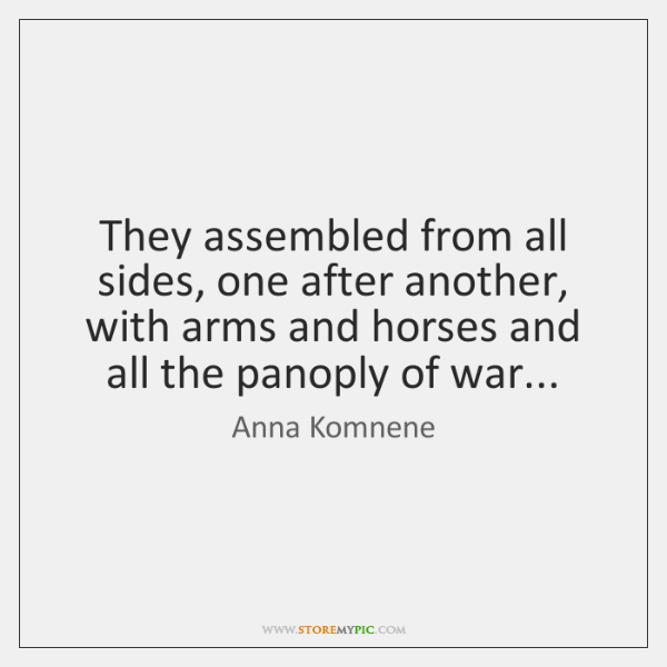 They assembled from all sides, one after another, with arms and horses ...