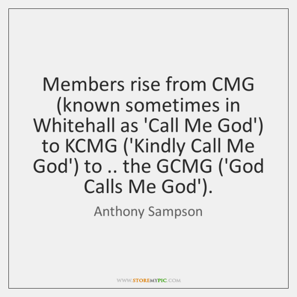 Members rise from CMG (known sometimes in Whitehall as 'Call Me God') ...