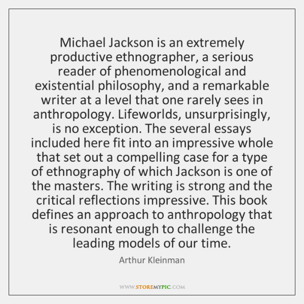Michael Jackson is an extremely productive ethnographer, a serious reader of phenomenological ...