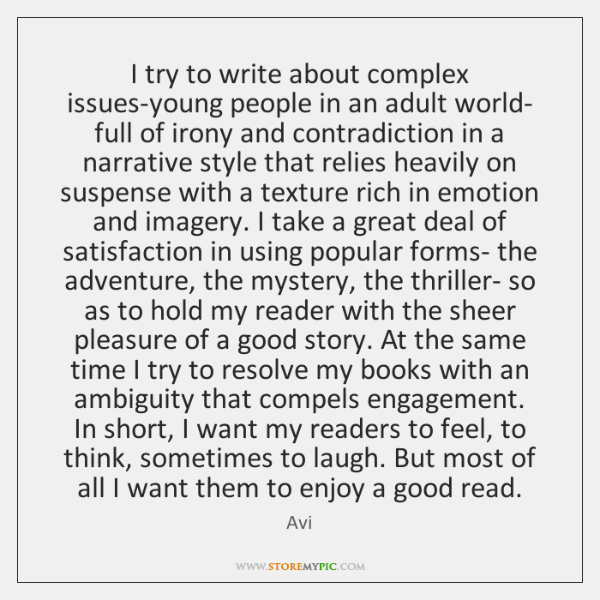I try to write about complex issues-young people in an adult world- ...