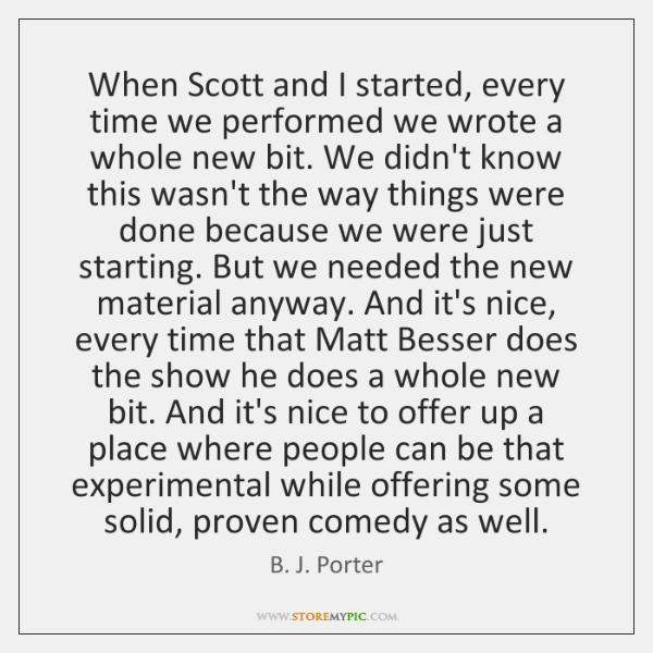 When Scott and I started, every time we performed we wrote a ...