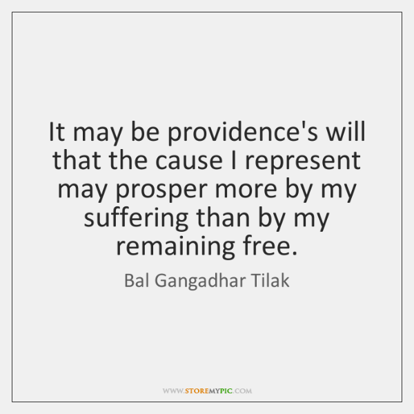 It may be providence's will that the cause I represent may prosper ...
