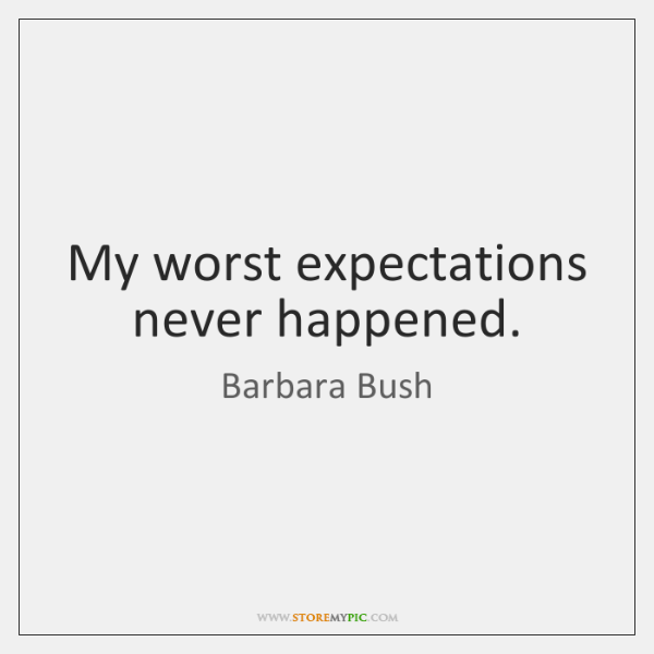 My worst expectations never happened.