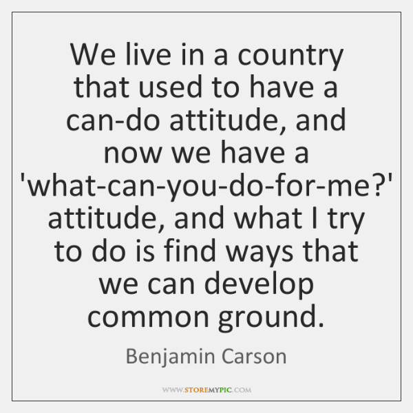 We live in a country that used to have a can-do attitude, ...