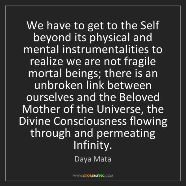 Daya Mata: We have to get to the Self beyond its physical and mental...