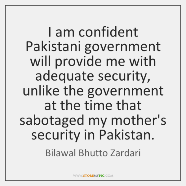 I am confident Pakistani government will provide me with adequate security, unlike ...