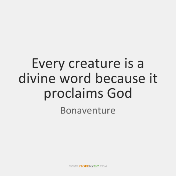 Every creature is a divine word because it proclaims God