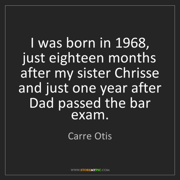 Carre Otis: I was born in 1968, just eighteen months after my sister...