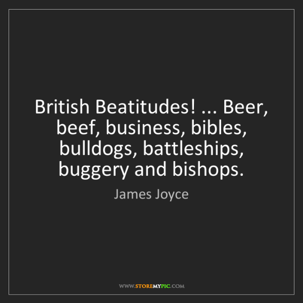 James Joyce: British Beatitudes! ... Beer, beef, business, bibles,...