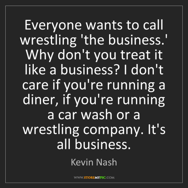 Kevin Nash: Everyone wants to call wrestling 'the business.' Why...