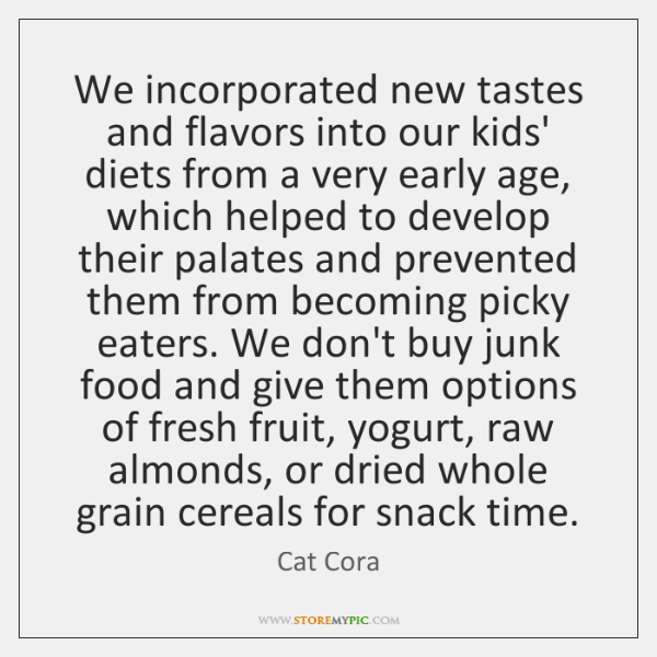 We incorporated new tastes and flavors into our kids' diets from a ...