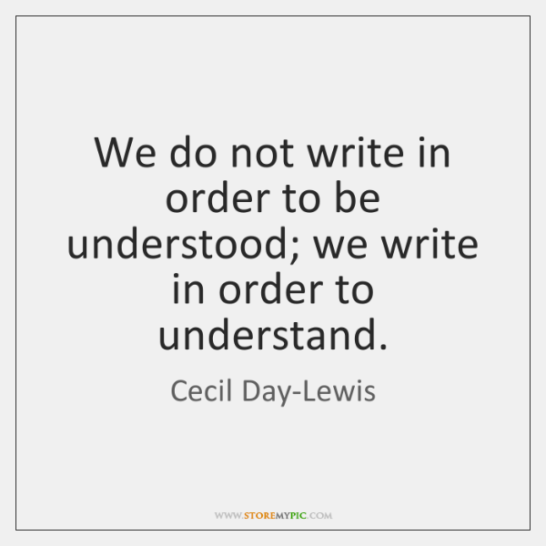 We do not write in order to be understood; we write in ...