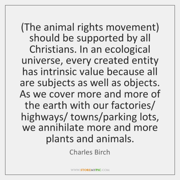 (The animal rights movement) should be supported by all Christians. In an ...