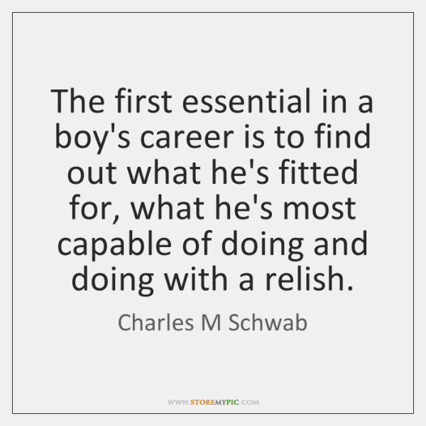 The first essential in a boy's career is to find out what ...