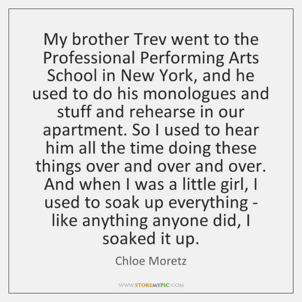 My brother Trev went to the Professional Performing Arts School in New ...