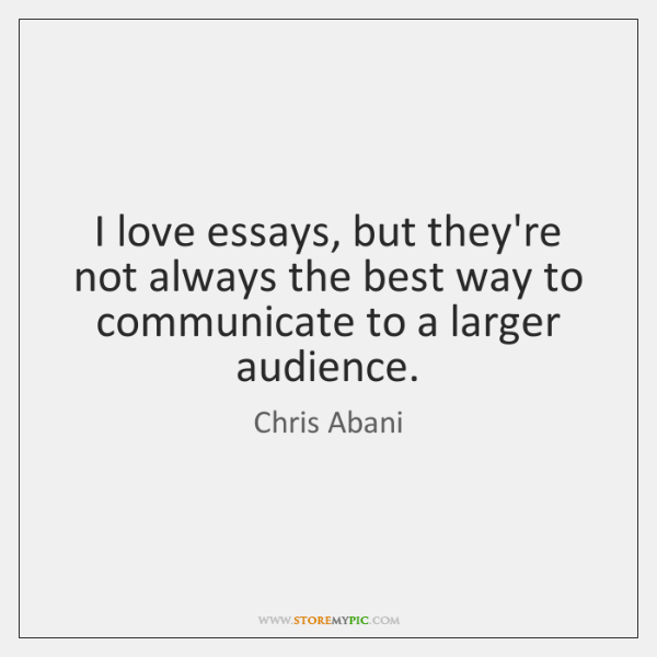 I love essays, but they're not always the best way to communicate ...