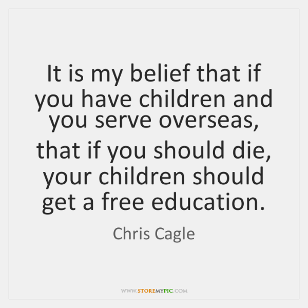 It is my belief that if you have children and you serve ...