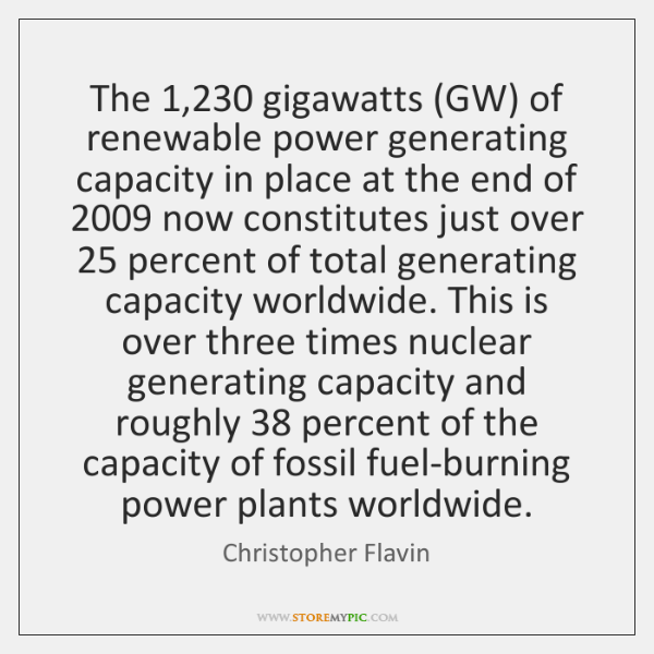 The 1,230 gigawatts (GW) of renewable power generating capacity in place at the ...