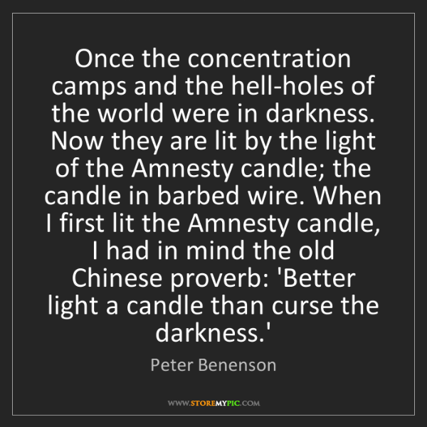 Peter Benenson: Once the concentration camps and the hell-holes of the...