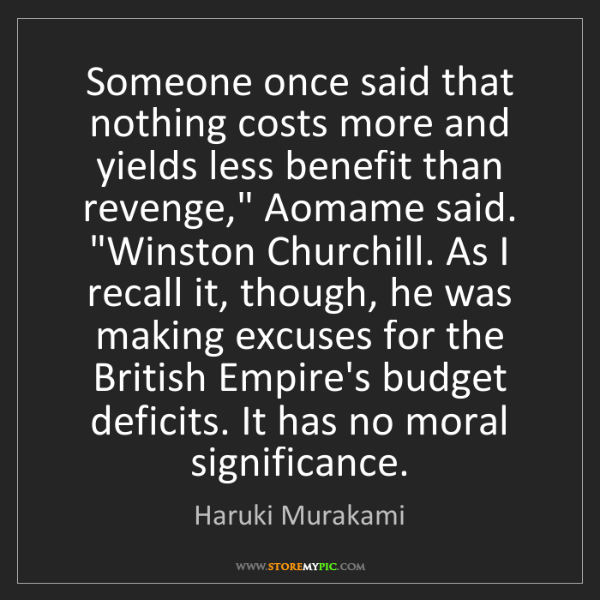 Haruki Murakami: Someone once said that nothing costs more and yields...