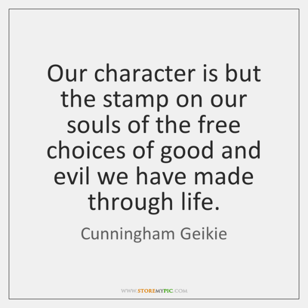 Our character is but the stamp on our souls of the free ...