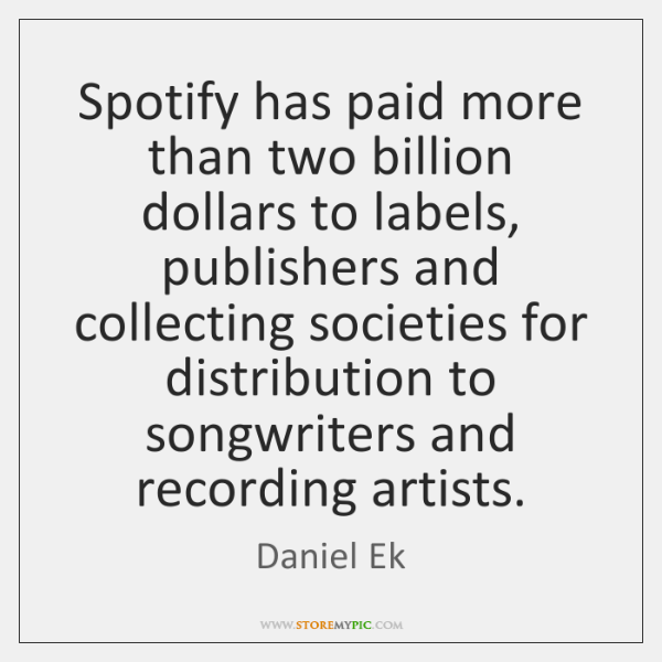 Spotify has paid more than two billion dollars to labels, publishers and ...
