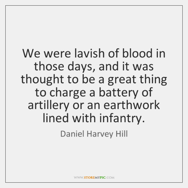 We were lavish of blood in those days, and it was thought ...