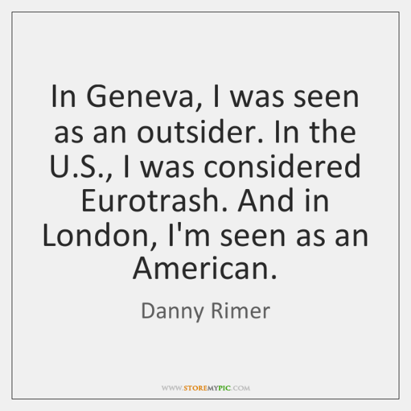 In Geneva, I was seen as an outsider. In the U.S., ...