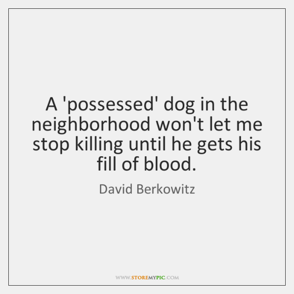 A 'possessed' dog in the neighborhood won't let me stop killing until ...