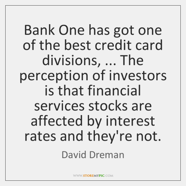 Bank One has got one of the best credit card divisions, ... The ...
