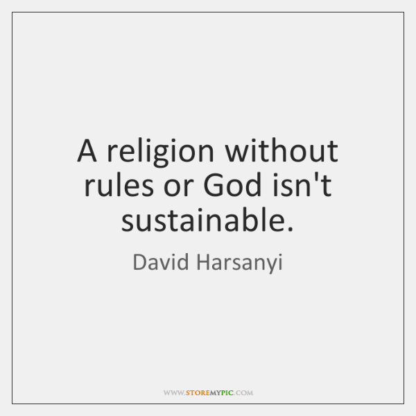 A religion without rules or God isn't sustainable.