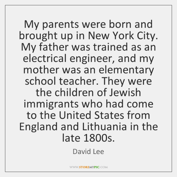 My parents were born and brought up in New York City. My ...