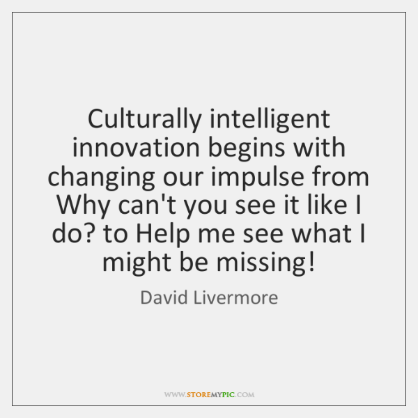 Culturally intelligent innovation begins with changing our impulse from Why can't you ...