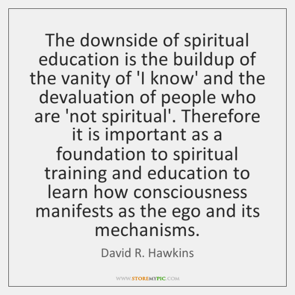 The downside of spiritual education is the buildup of the vanity of ...
