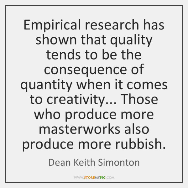 Empirical research has shown that quality tends to be the consequence of ...