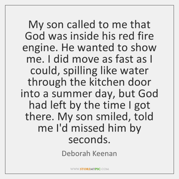 My son called to me that God was inside his red fire ...