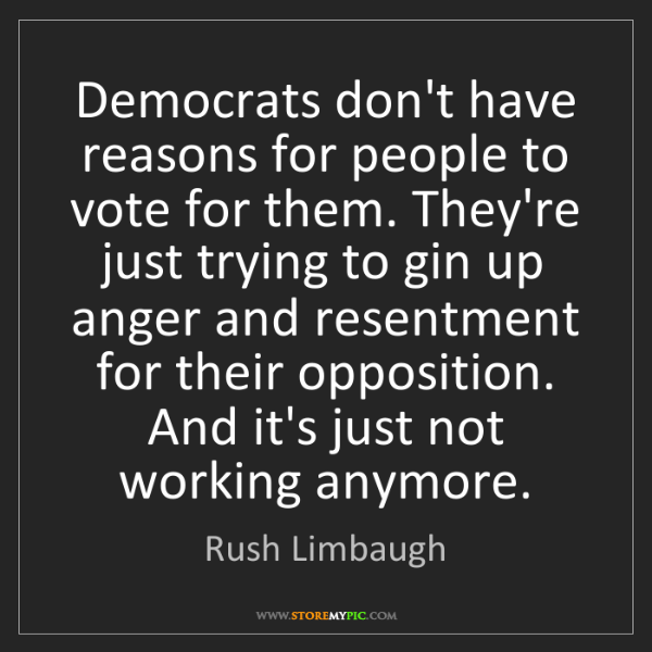 Rush Limbaugh: Democrats don't have reasons for people to vote for them....