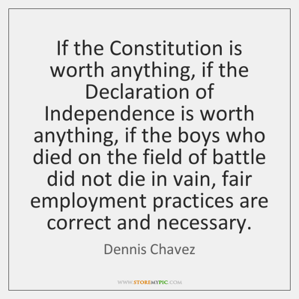 If the Constitution is worth anything, if the Declaration of Independence is ...