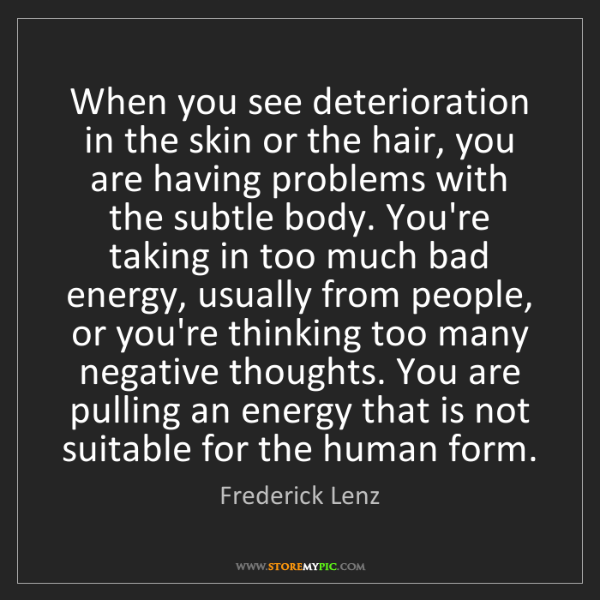 Frederick Lenz: When you see deterioration in the skin or the hair, you...