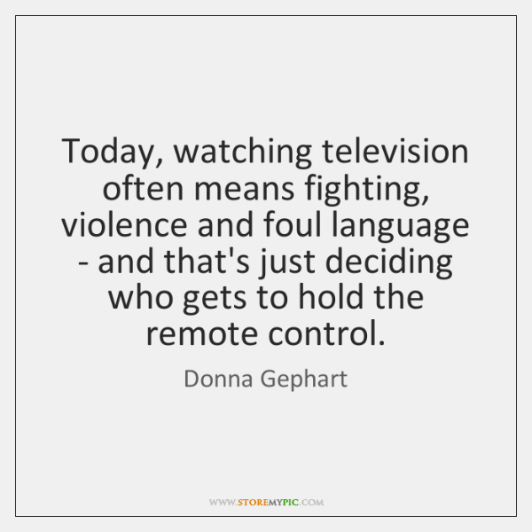 Today, watching television often means fighting, violence and foul language - and ...