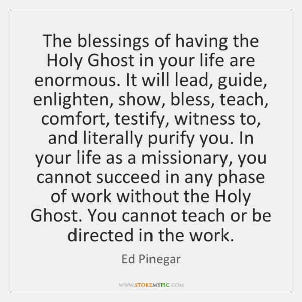 The blessings of having the Holy Ghost in your life are enormous. ...