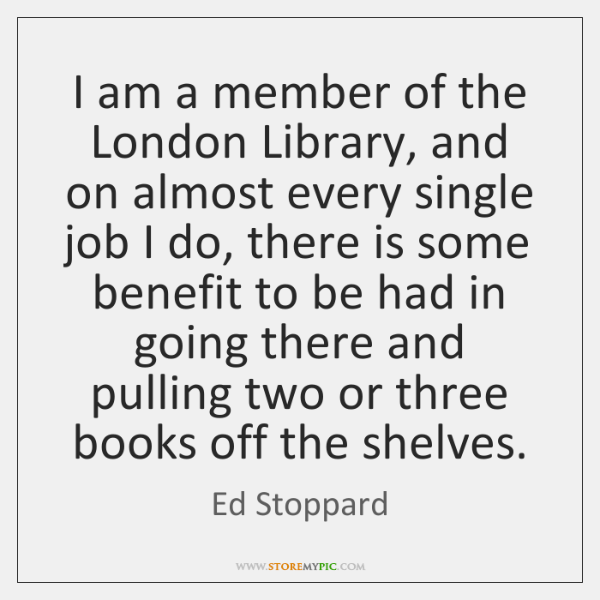 I am a member of the London Library, and on almost every ...