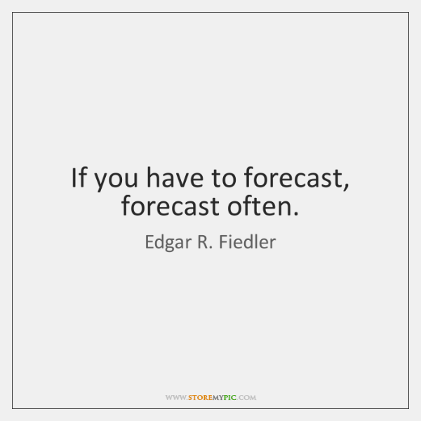If you have to forecast, forecast often.
