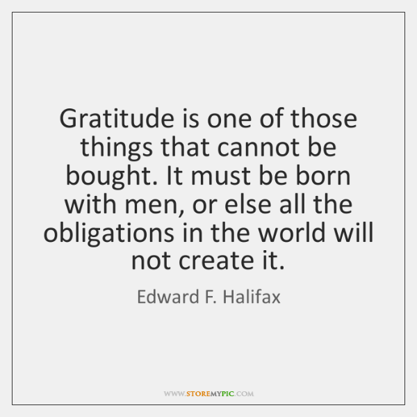Gratitude is one of those things that cannot be bought. It must ...