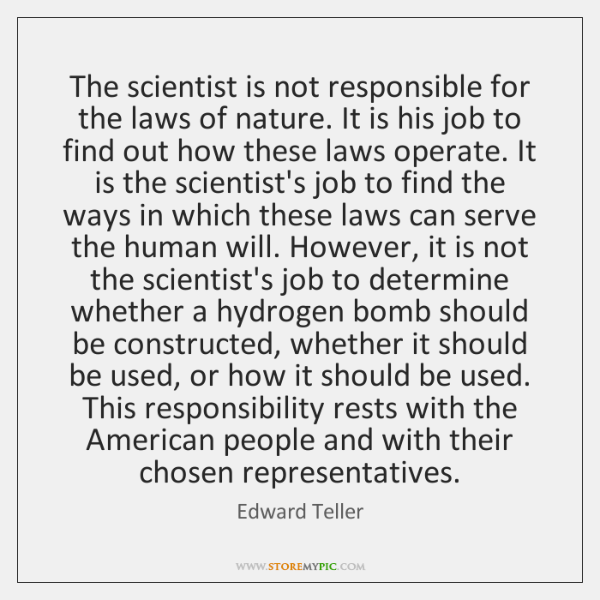 The scientist is not responsible for the laws of nature. It is ...