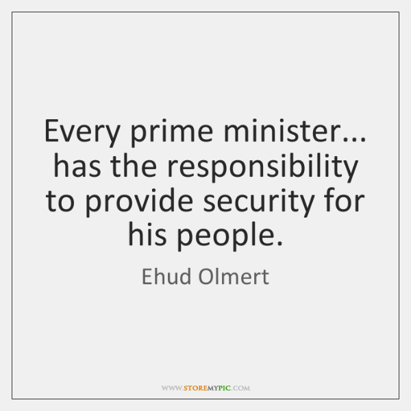 Every prime minister... has the responsibility to provide security for his people.