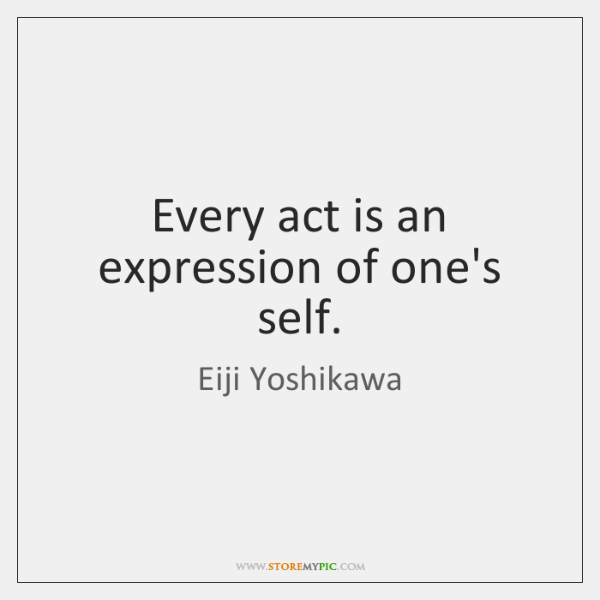 Every act is an expression of one's self.