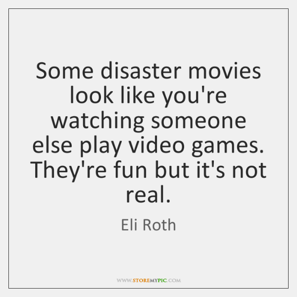 Some disaster movies look like you're watching someone else play video games. ...