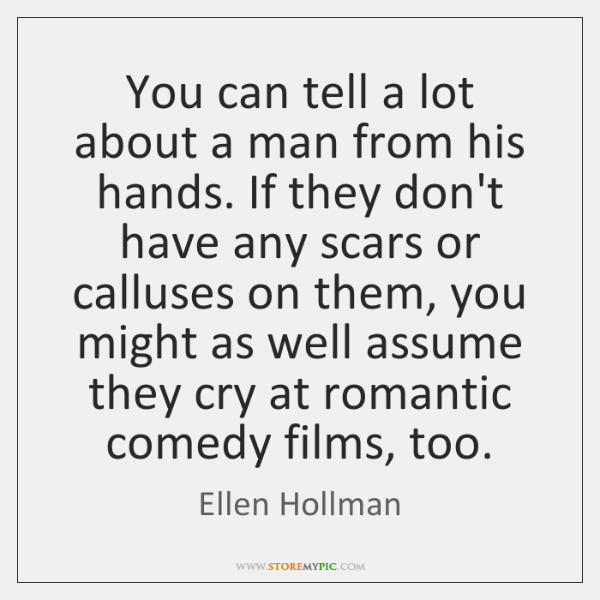 You can tell a lot about a man from his hands. If ...